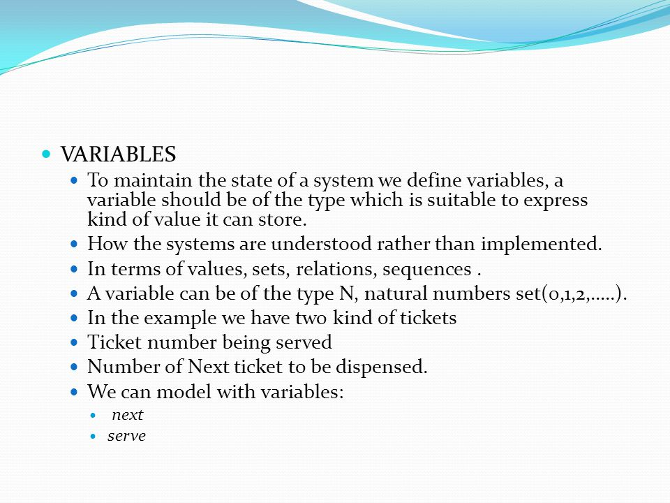 VARIABLES To maintain the state of a system we define variables, a variable should be of the type which is suitable to express kind of value it can st