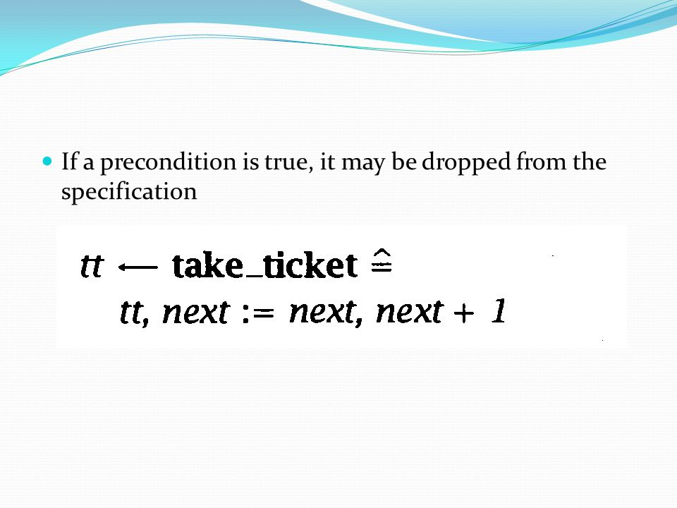 If a precondition is true, it may be dropped from the specification