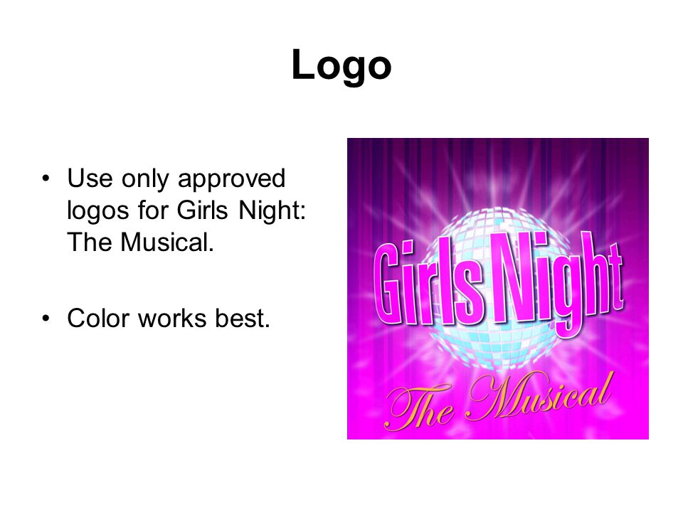 Logo Use only approved logos for Girls Night: The Musical. Color works best.