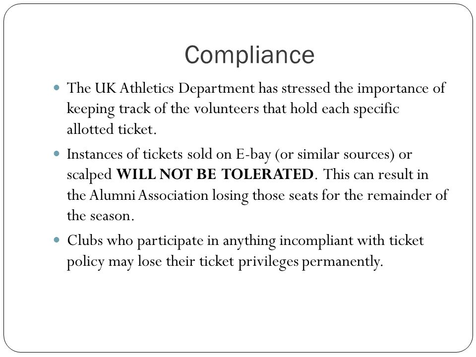 Compliance The UK Athletics Department has stressed the importance of keeping track of the volunteers that hold each specific allotted ticket.