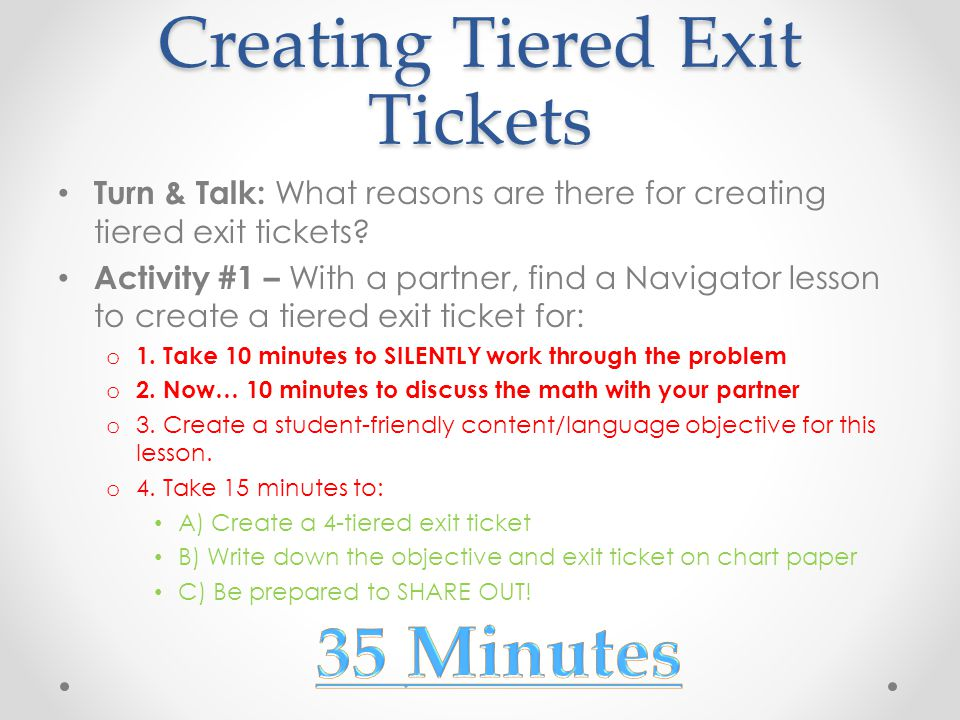 Creating Tiered Exit Tickets Turn & Talk: What reasons are there for creating tiered exit tickets? Activity #1 – With a partner, find a Navigator less