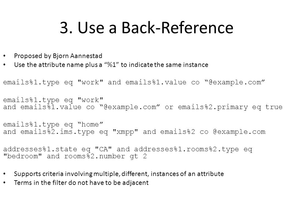 3. Use a Back-Reference Proposed by Bjorn Aannestad Use the attribute name plus a %1 to indicate the same instance emails%1.type eq