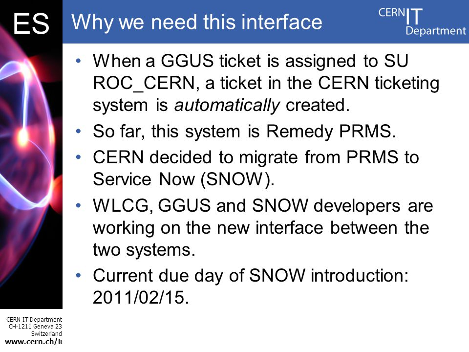 CERN IT Department CH-1211 Geneva 23 Switzerland www.cern.ch/i t ES 7Author etc When a GGUS ticket is assigned to SU ROC_CERN, a ticket in the CERN ti