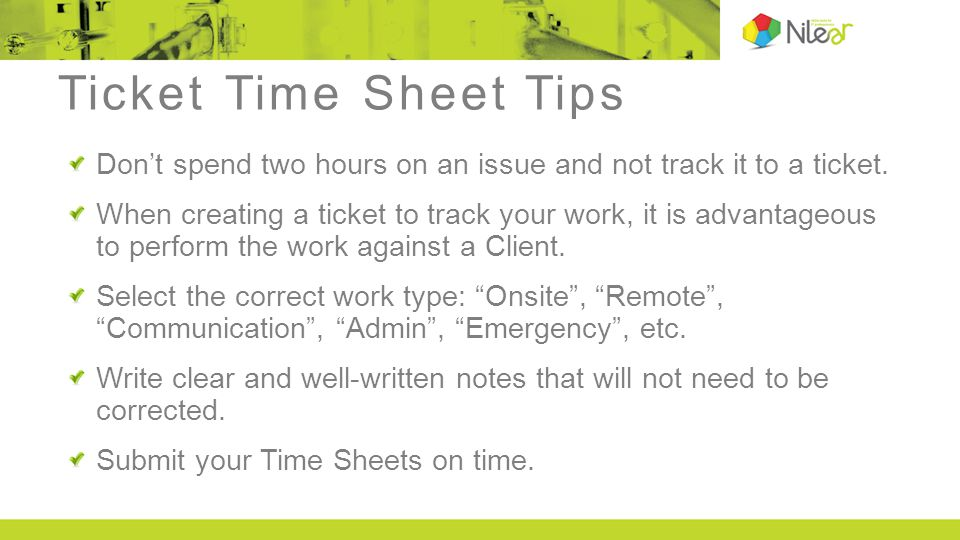 Ticket Time Sheet Tips Dont spend two hours on an issue and not track it to a ticket.