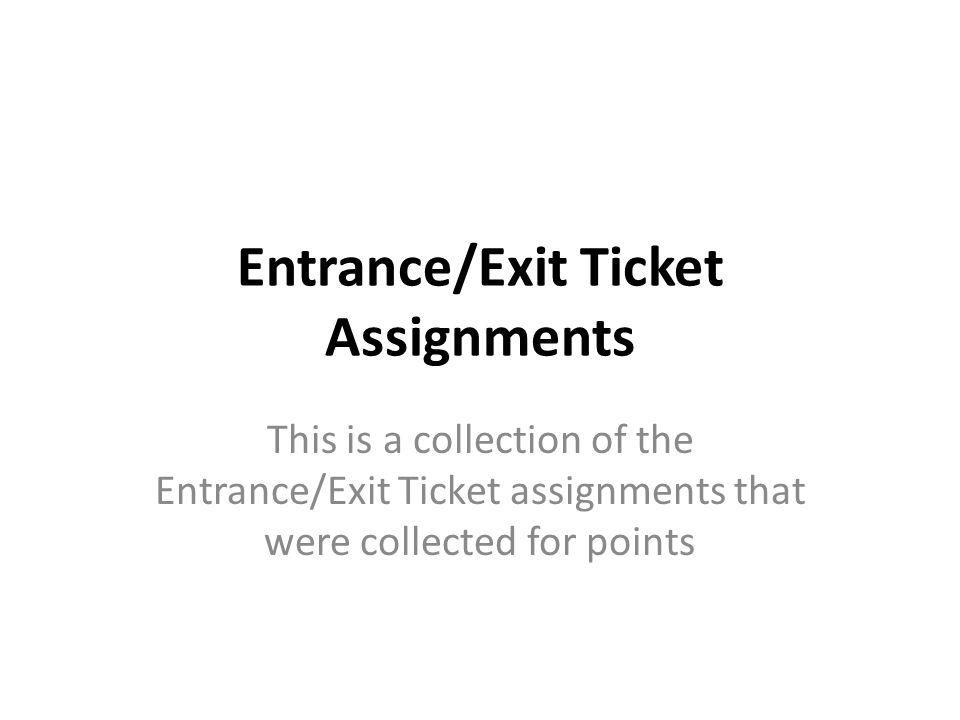 Entrance/Exit Ticket Assignments This is a collection of the Entrance/Exit Ticket assignments that were collected for points