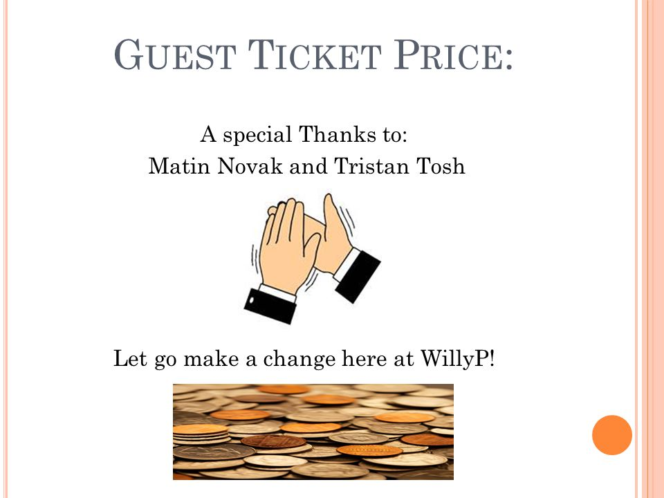 G UEST T ICKET P RICE : A special Thanks to: Matin Novak and Tristan Tosh Let go make a change here at WillyP!
