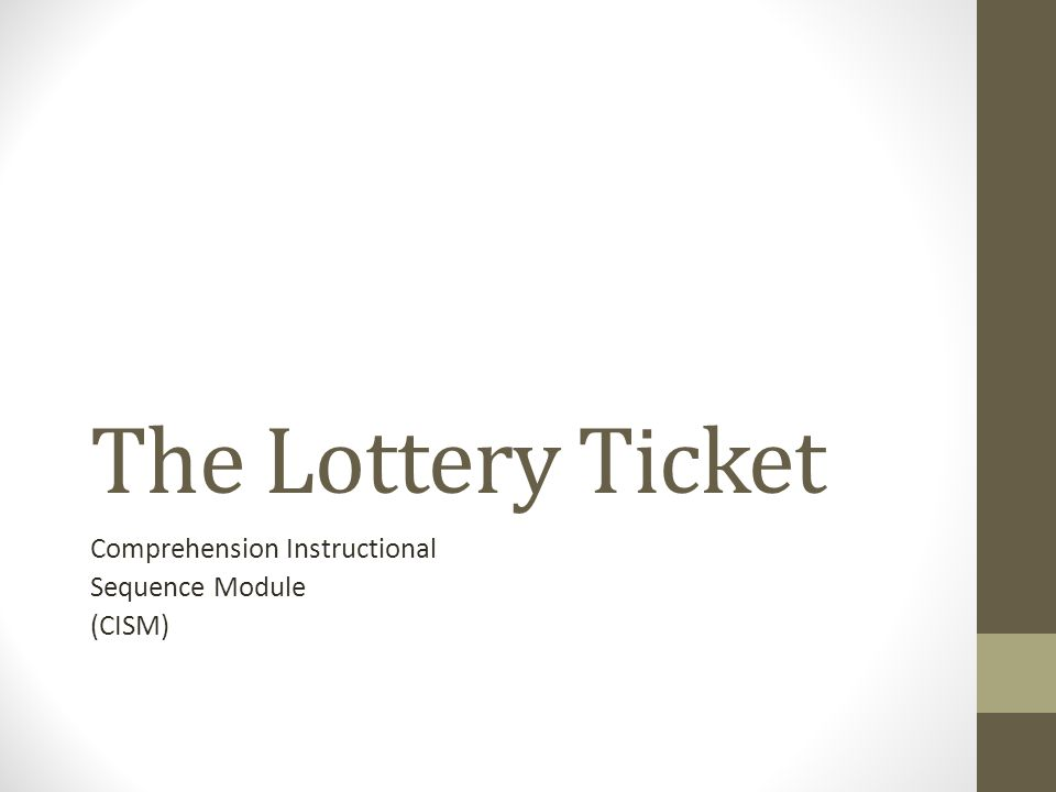 The Lottery Ticket Comprehension Instructional Sequence Module (CISM)
