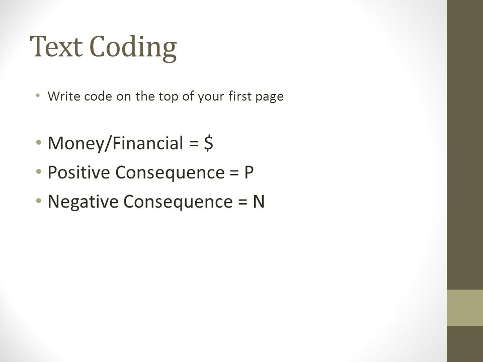Text Coding Write code on the top of your first page Money/Financial = $ Positive Consequence = P Negative Consequence = N