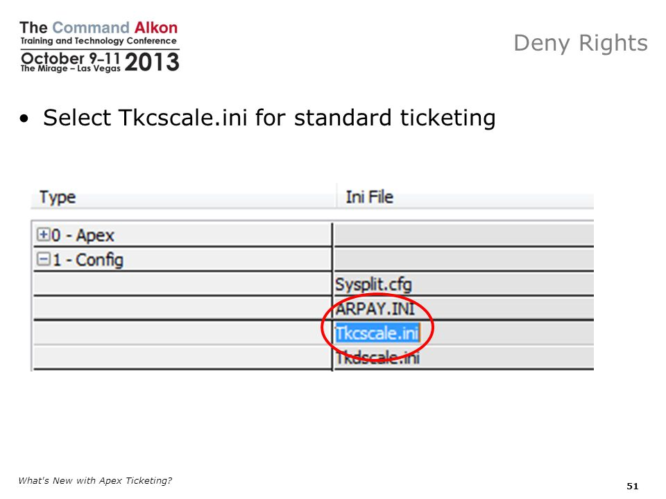 Deny Rights Select Tkcscale.ini for standard ticketing What s New with Apex Ticketing? 51