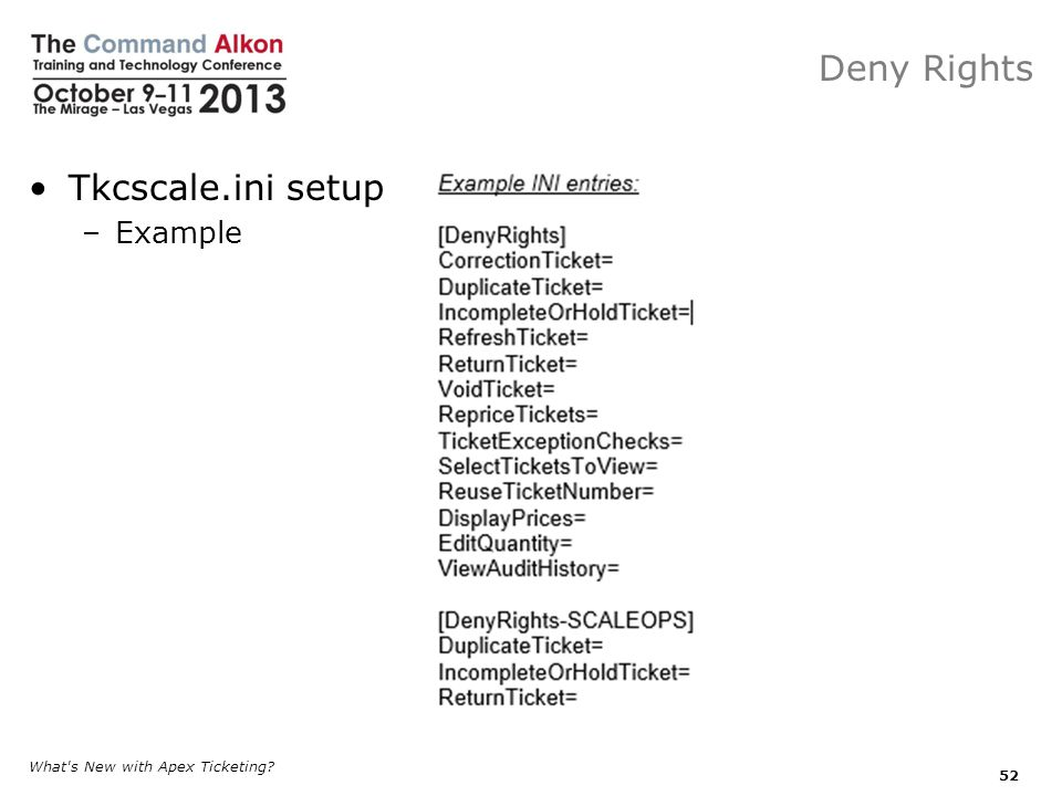 Deny Rights Tkcscale.ini setup –Example What s New with Apex Ticketing? 52