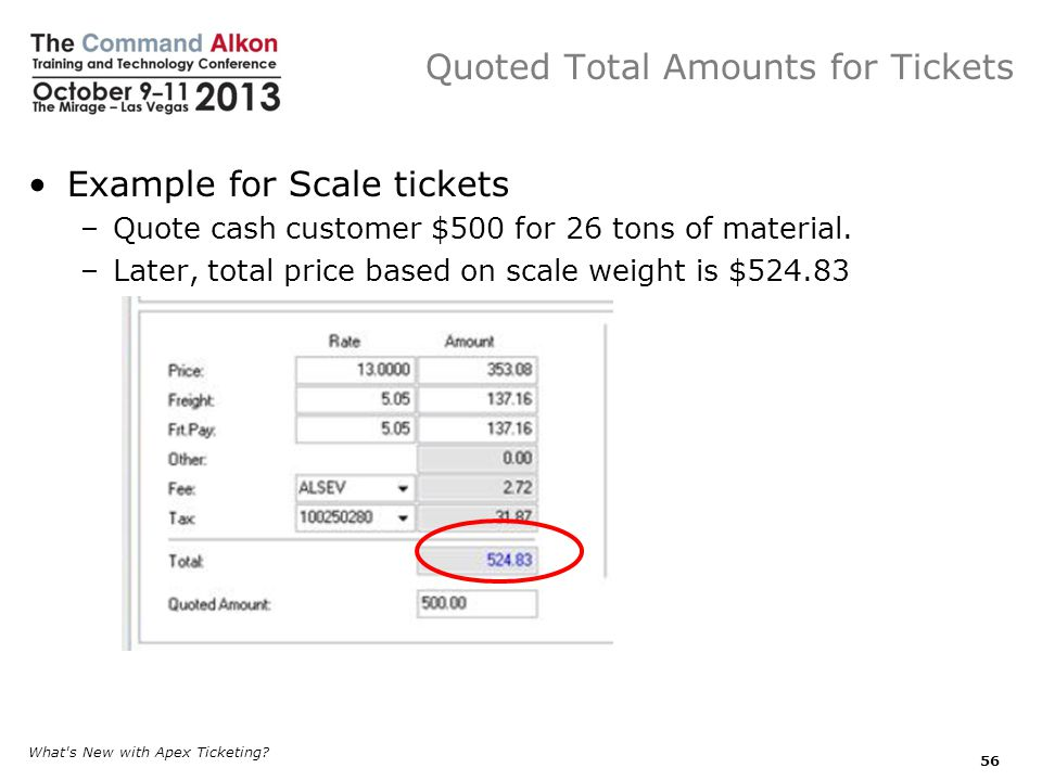 Quoted Total Amounts for Tickets Example for Scale tickets –Quote cash customer $500 for 26 tons of material.