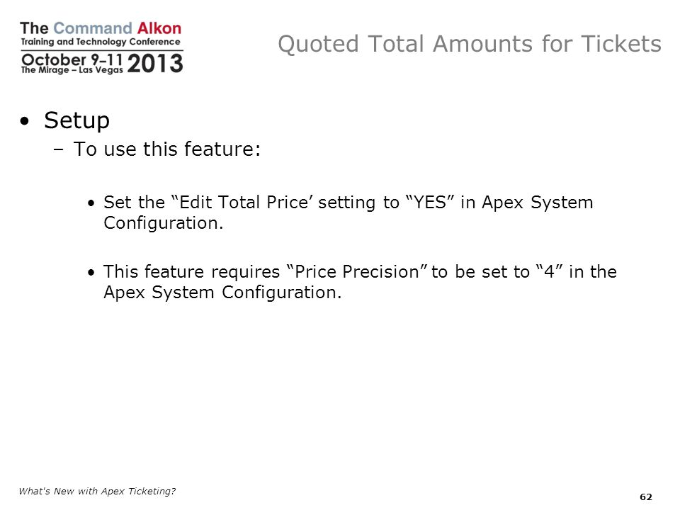 Quoted Total Amounts for Tickets Setup –To use this feature: Set the Edit Total Price setting to YES in Apex System Configuration.
