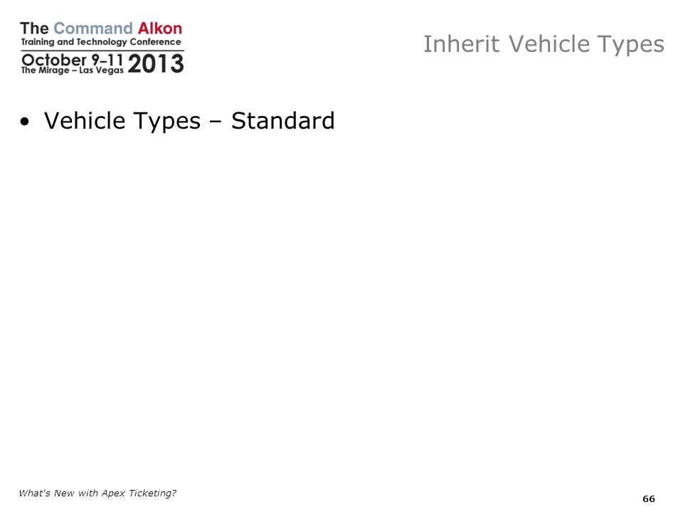 Inherit Vehicle Types Vehicle Types – Standard What s New with Apex Ticketing? 66