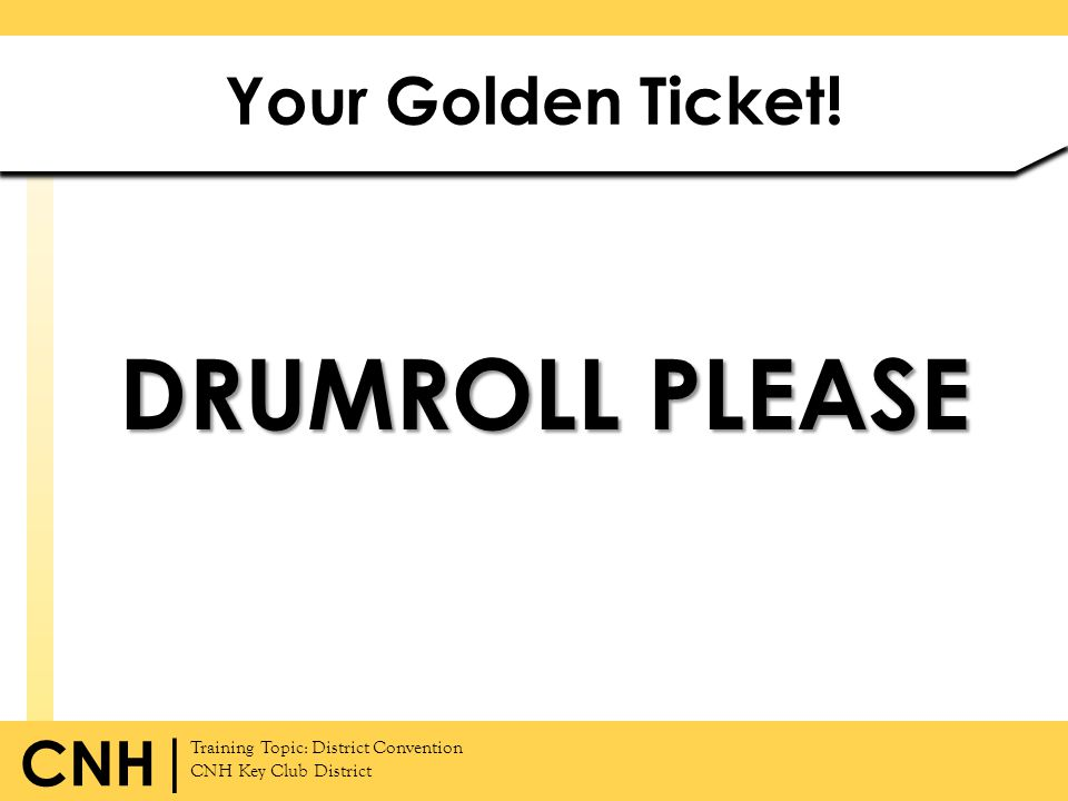 Training Topic: District Convention CNH Key Club District CNH | DRUMROLL PLEASE Your Golden Ticket!