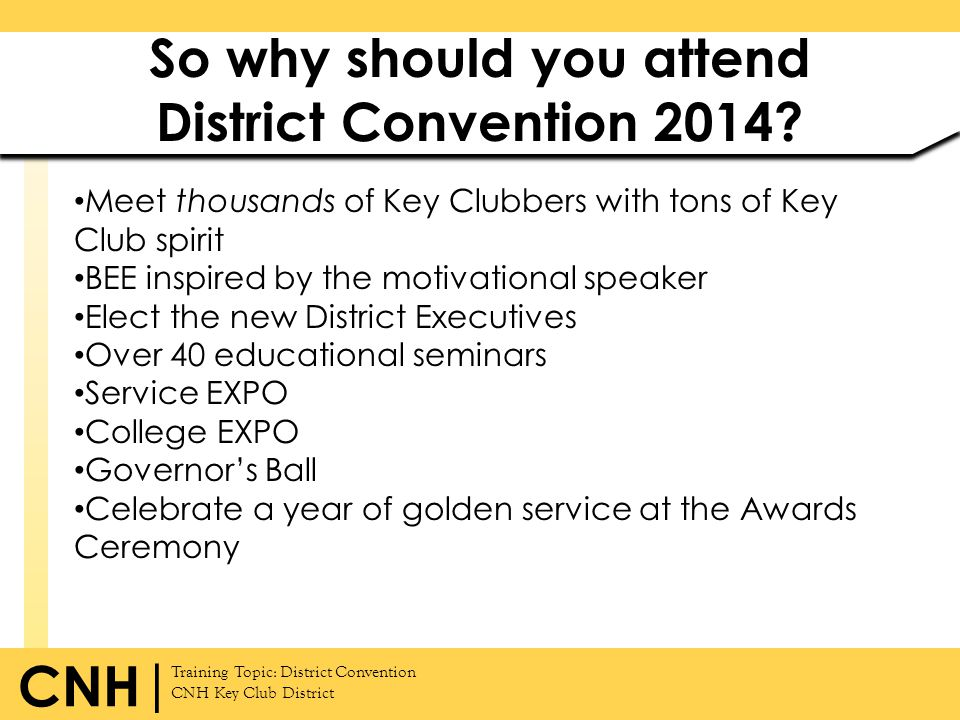 Training Topic: District Convention CNH Key Club District CNH | So why should you attend District Convention 2014? Meet thousands of Key Clubbers with