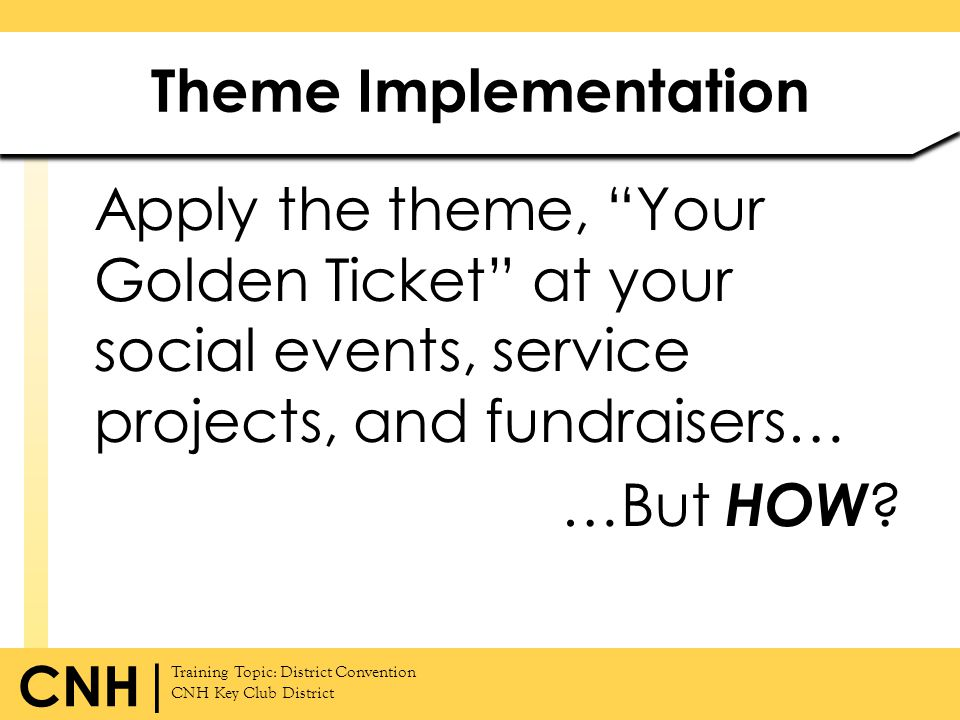 Training Topic: District Convention CNH Key Club District CNH | Apply the theme, Your Golden Ticket at your social events, service projects, and fundr