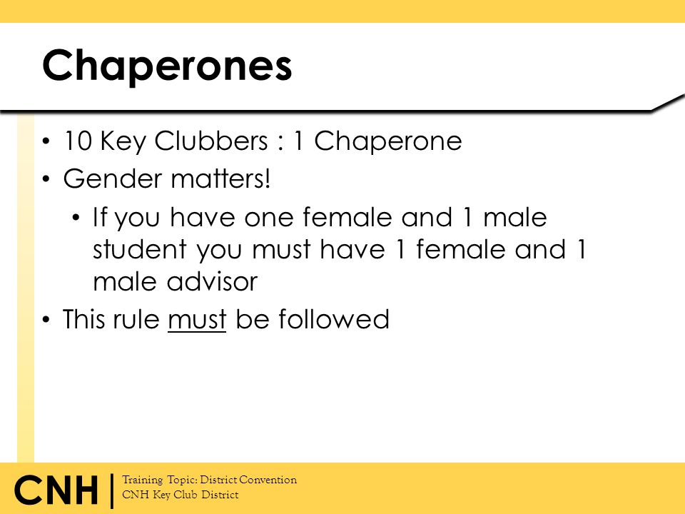 Training Topic: District Convention CNH Key Club District CNH | 10 Key Clubbers : 1 Chaperone Gender matters! If you have one female and 1 male studen