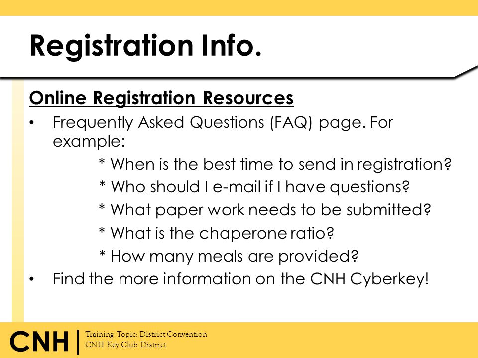 Training Topic: District Convention CNH Key Club District CNH | Online Registration Resources Frequently Asked Questions (FAQ) page. For example: * Wh