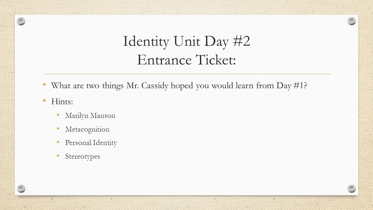 Identity Unit Day #2 Entrance Ticket: What are two things Mr.