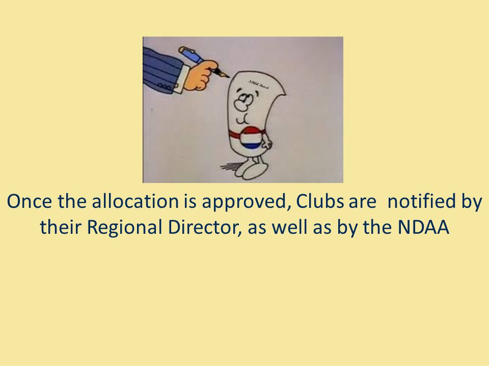 NDAA Board Once the allocation is approved, Clubs are notified by their Regional Director, as well as by the NDAA