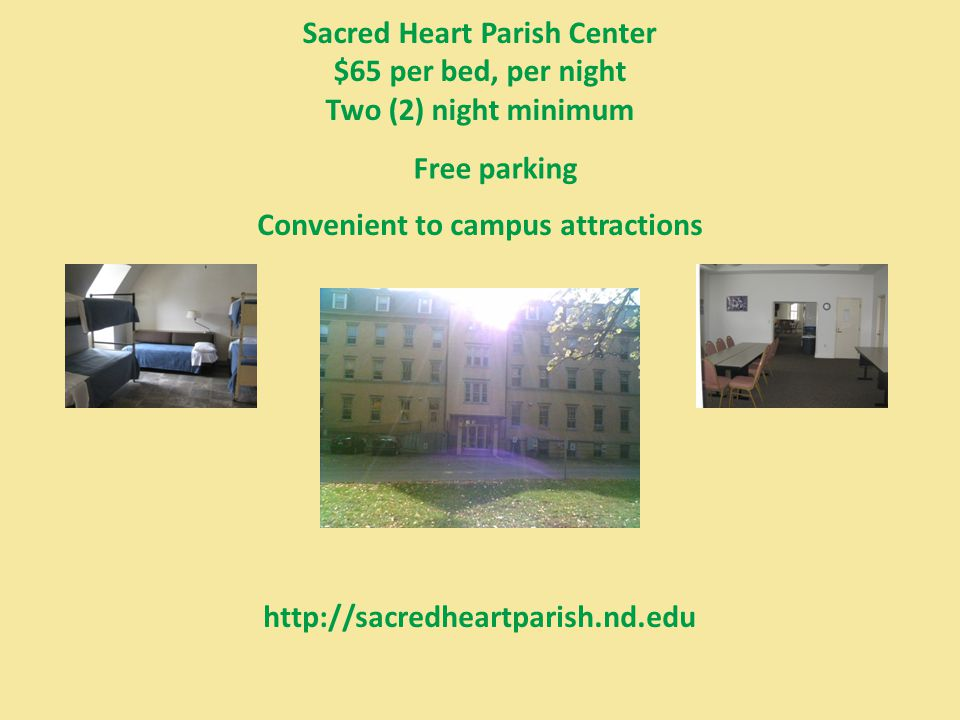 Sacred Heart Parish Center $65 per bed, per night Two (2) night minimum Free parking Convenient to campus attractions http://sacredheartparish.nd.edu