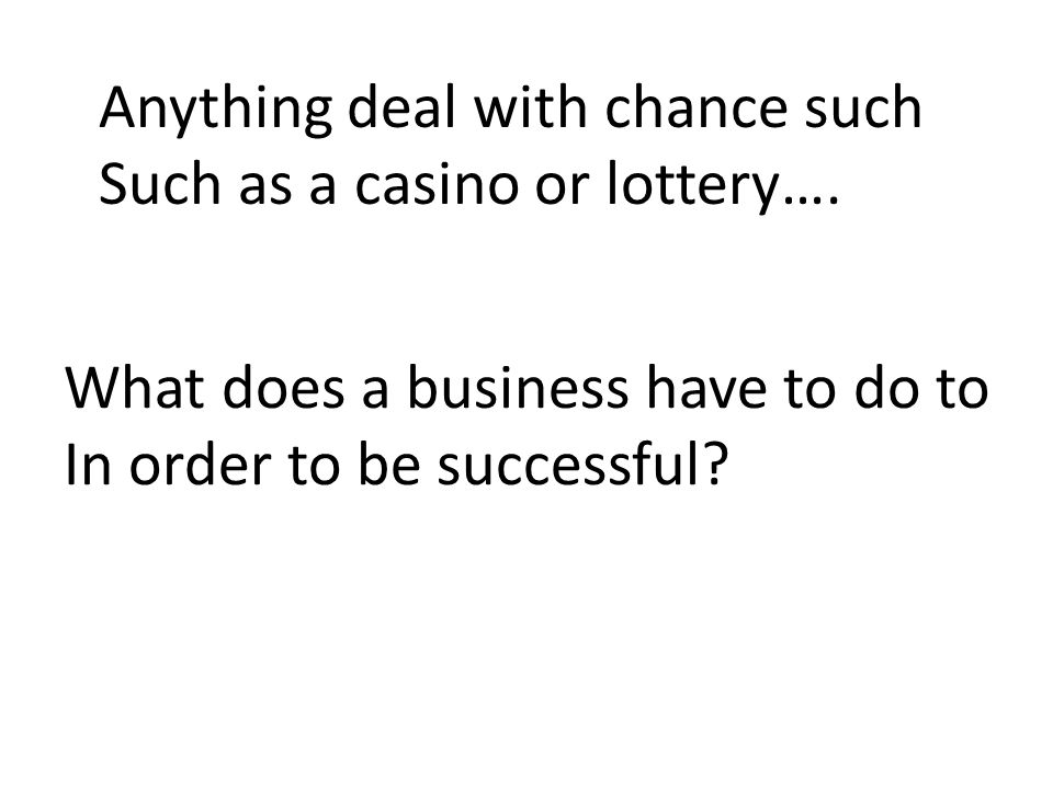 Anything deal with chance such Such as a casino or lottery….