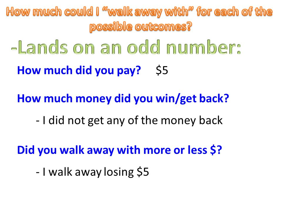 $5 How much money did you win/get back. - I did not get any of the money back How much did you pay.