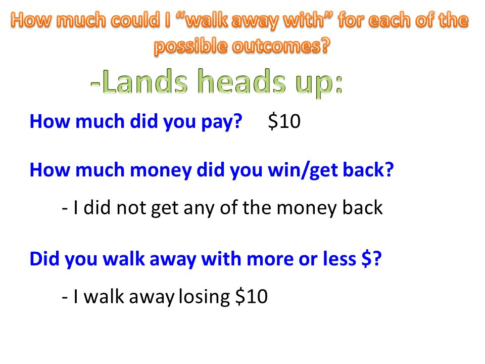 $10 How much money did you win/get back.- I got back $19 How much did you pay.