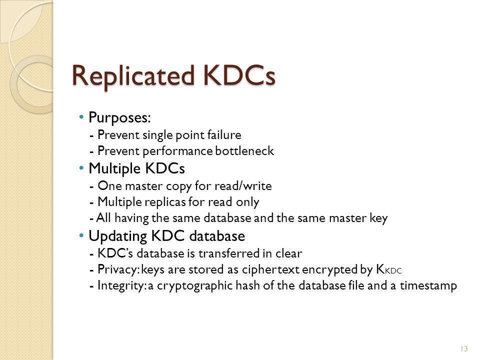 Replicated KDCs 13 Purposes: - Prevent single point failure - Prevent performance bottleneck Multiple KDCs - One master copy for read/write - Multiple