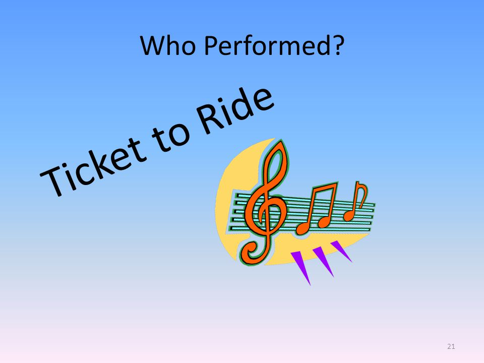 Who Performed Ticket to Ride 21