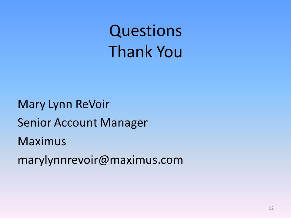 Questions Thank You Mary Lynn ReVoir Senior Account Manager Maximus marylynnrevoir@maximus.com 22