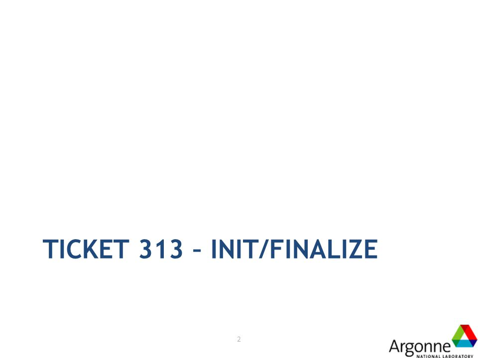 TICKET 313 – INIT/FINALIZE 2