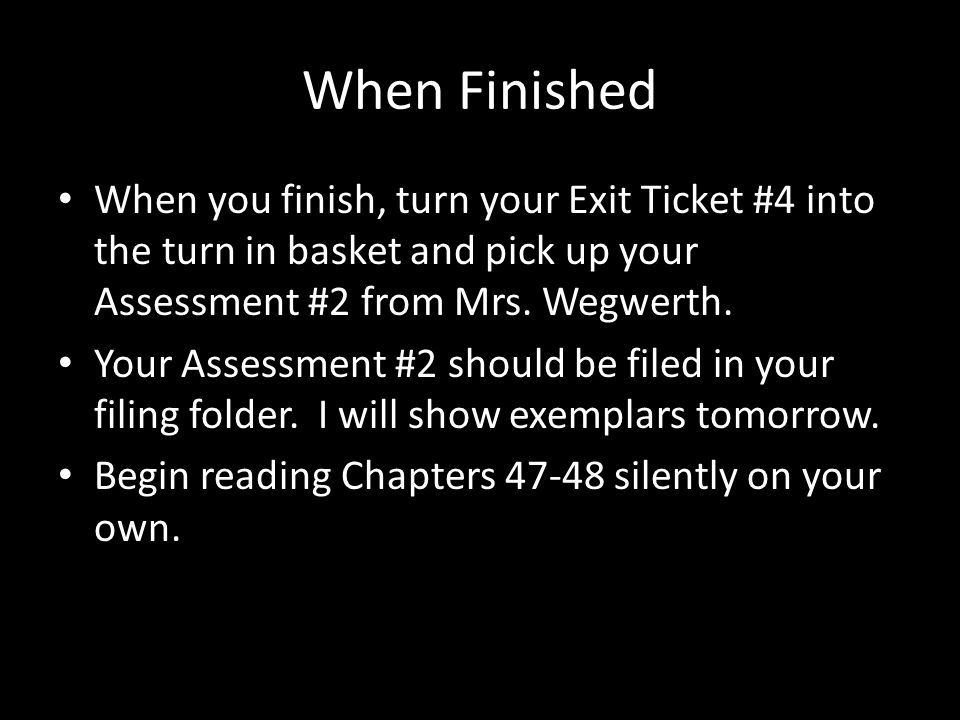 When Finished When you finish, turn your Exit Ticket #4 into the turn in basket and pick up your Assessment #2 from Mrs.