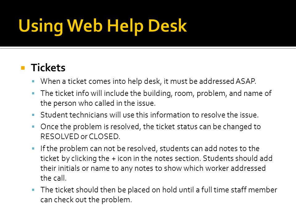 Helpful Hints In order to be sure any problems are being addressed in a timely fashion, students should check Web Help Desk every 15 minutes.