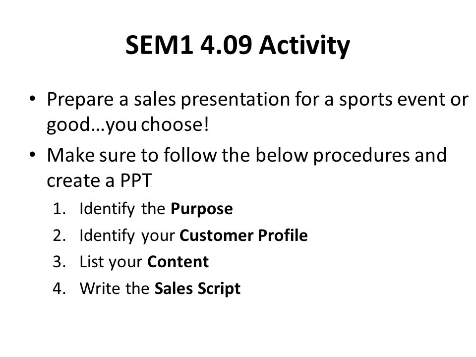 SEM1 4.09 Activity Prepare a sales presentation for a sports event or good…you choose.