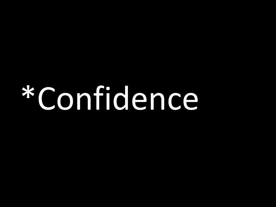 *Confidence