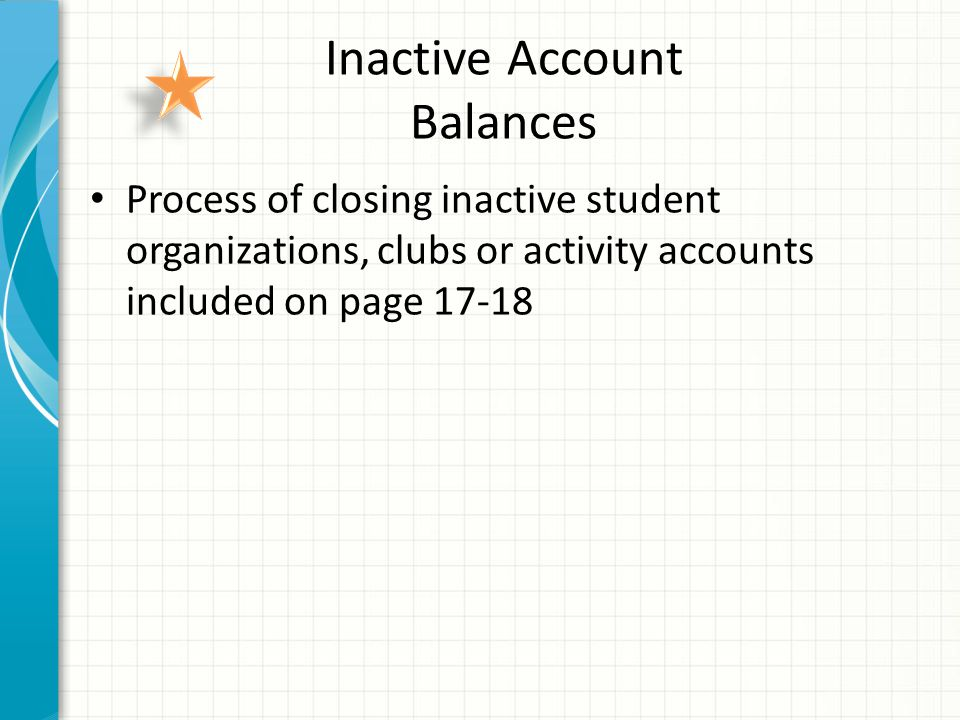 Inactive Account Balances Process of closing inactive student organizations, clubs or activity accounts included on page 17-18