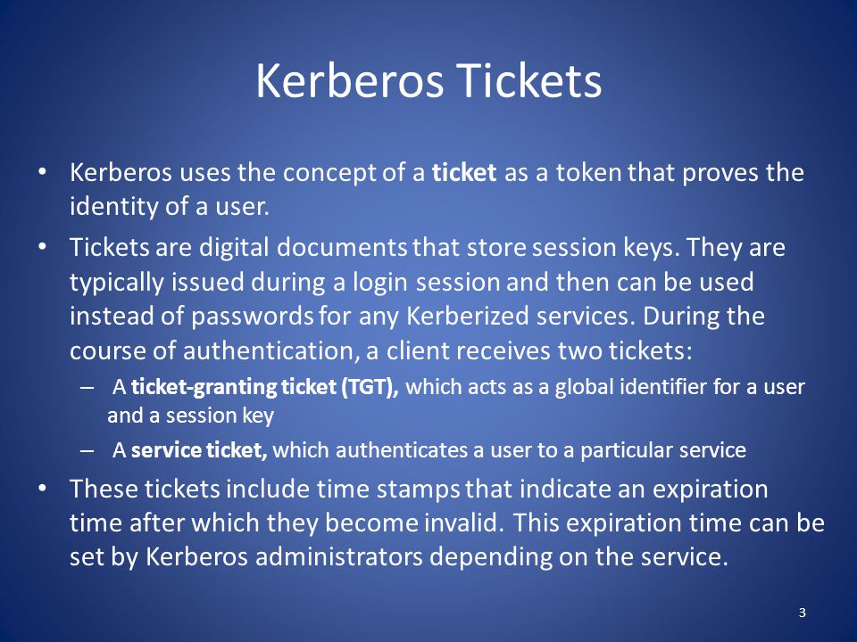 Kerberos Tickets Kerberos uses the concept of a ticket as a token that proves the identity of a user.