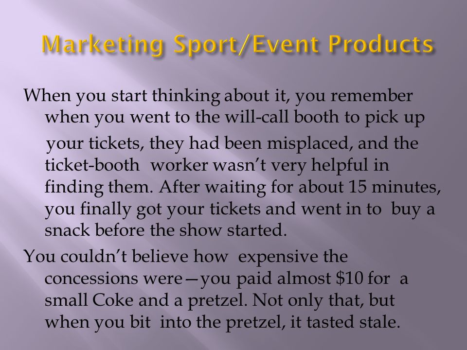 When you start thinking about it, you remember when you went to the will-call booth to pick up your tickets, they had been misplaced, and the ticket-b