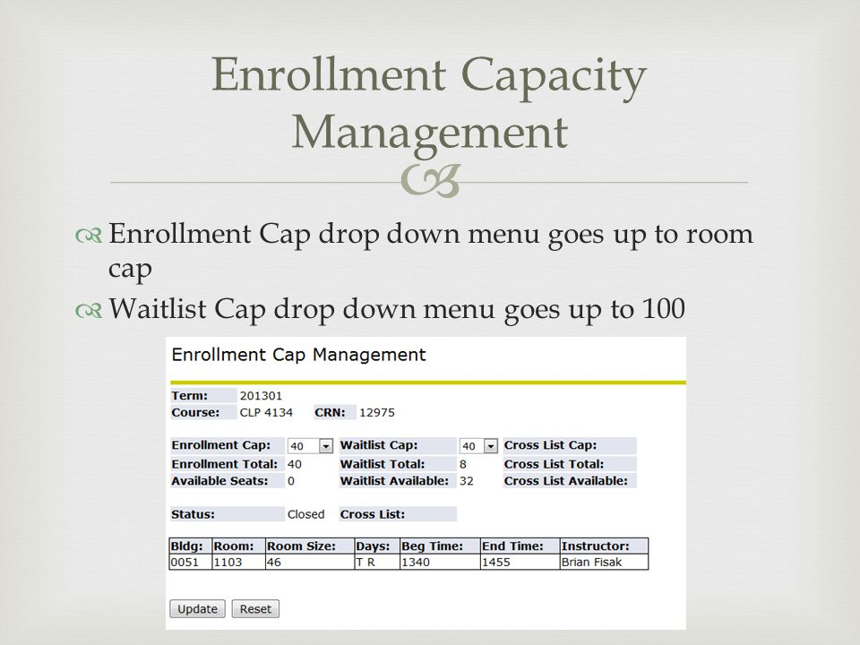 Enrollment Cap drop down menu goes up to room cap Waitlist Cap drop down menu goes up to 100 Enrollment Capacity Management