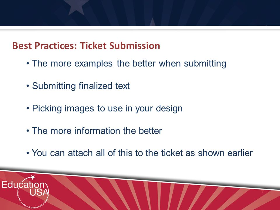 The more examples the better when submitting Submitting finalized text Picking images to use in your design The more information the better You can attach all of this to the ticket as shown earlier Best Practices: Ticket Submission
