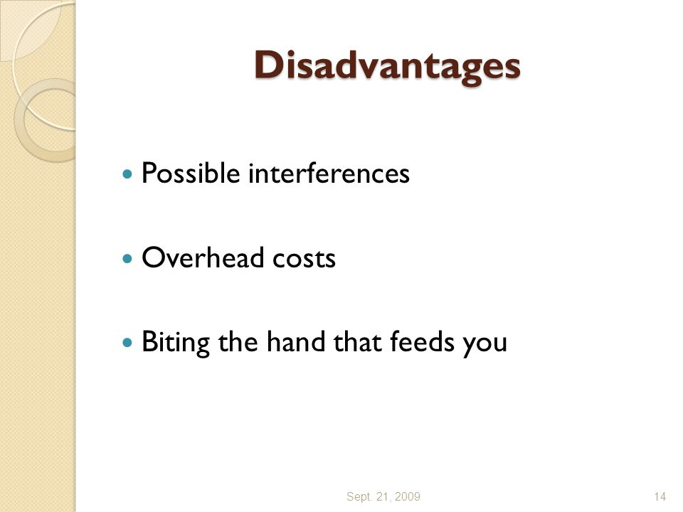 Disadvantages Possible interferences Overhead costs Biting the hand that feeds you Sept. 21, 200914