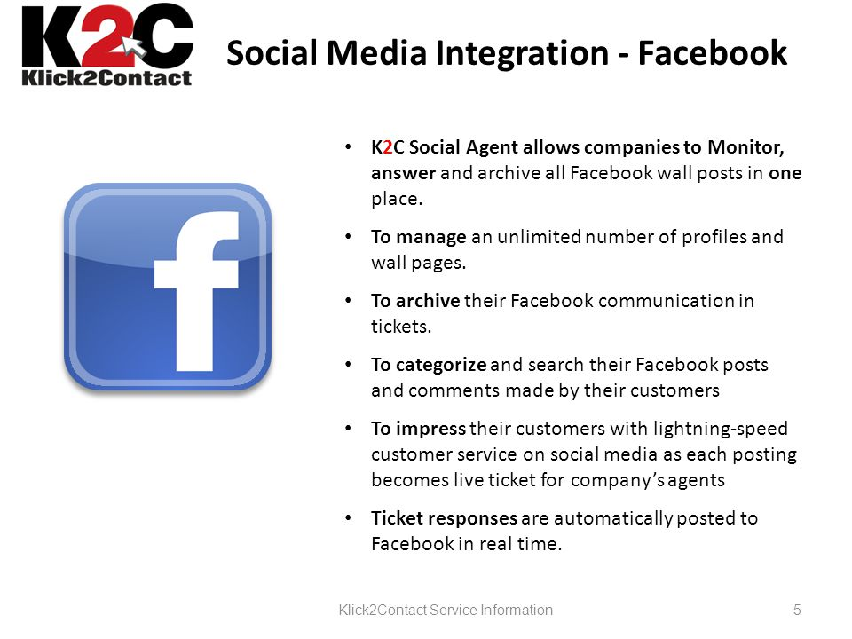 Social Media Integration - Facebook K2C Social Agent allows companies to Monitor, answer and archive all Facebook wall posts in one place.