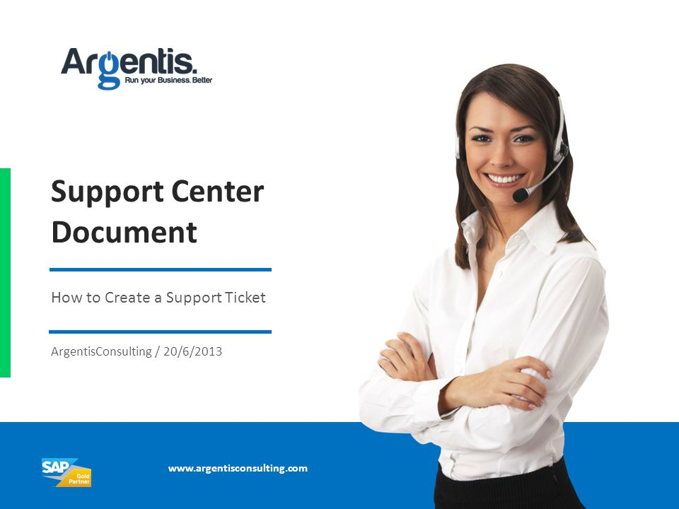 Support Center Document How to Create a Support Ticket ArgentisConsulting / 20/6/2013 www.argentisconsulting.com
