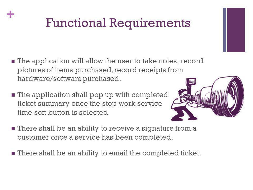 + Functional Requirements The application will allow the user to take notes, record pictures of items purchased, record receipts from hardware/software purchased.