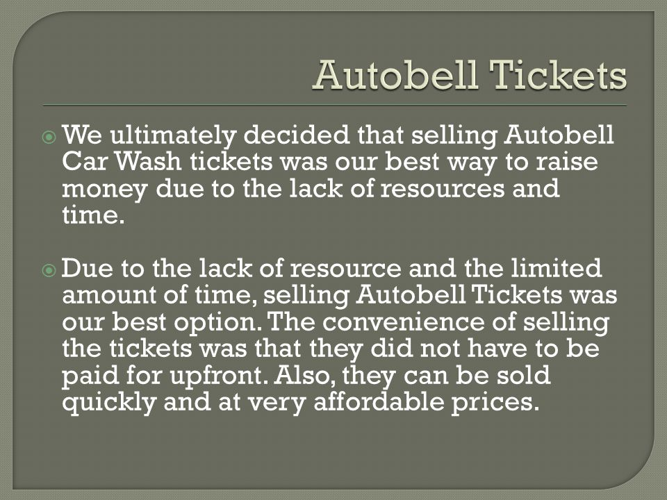 We ultimately decided that selling Autobell Car Wash tickets was our best way to raise money due to the lack of resources and time. Due to the lack of