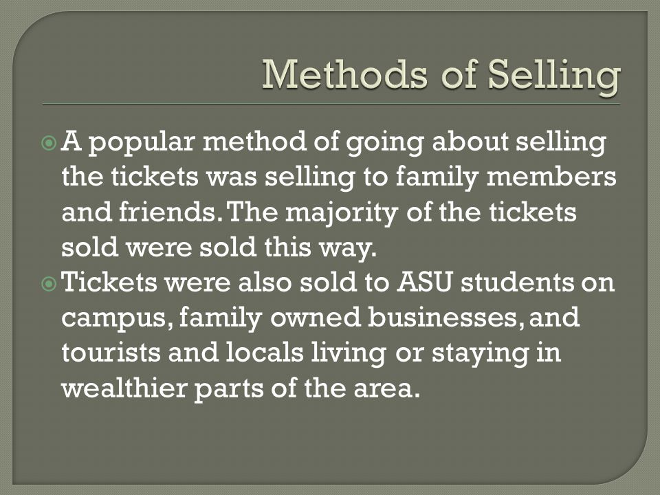 A popular method of going about selling the tickets was selling to family members and friends. The majority of the tickets sold were sold this way. Ti