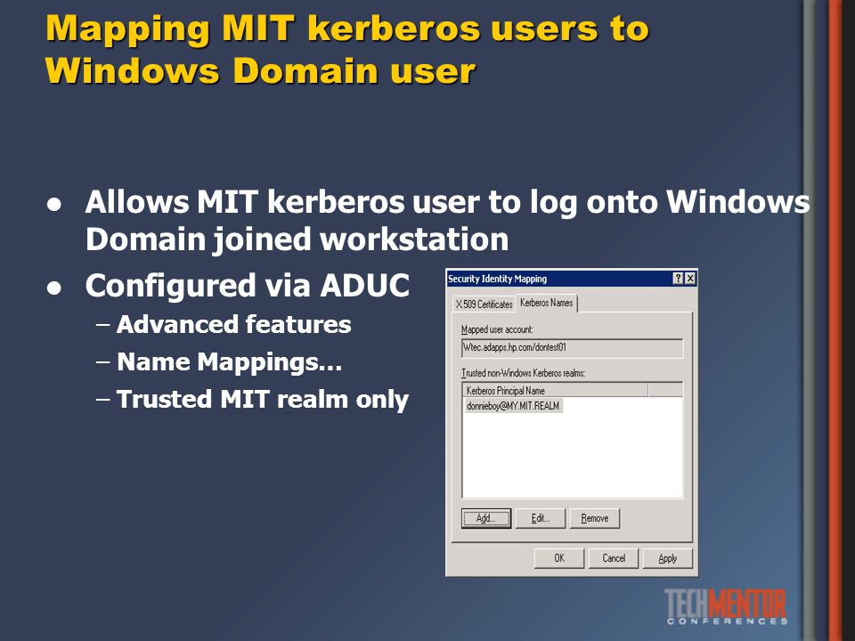 Mapping MIT kerberos users to Windows Domain user Allows MIT kerberos user to log onto Windows Domain joined workstation Configured via ADUC –Advanced features –Name Mappings… –Trusted MIT realm only