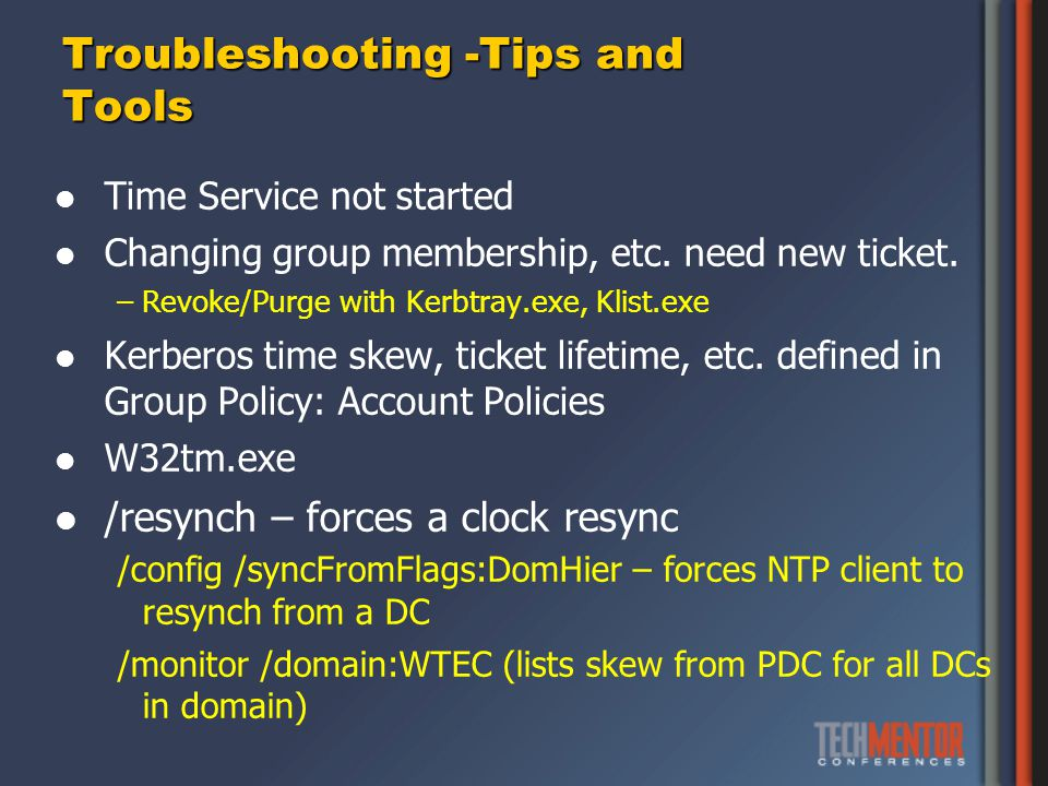 Troubleshooting -Tips and Tools Time Service not started Changing group membership, etc.