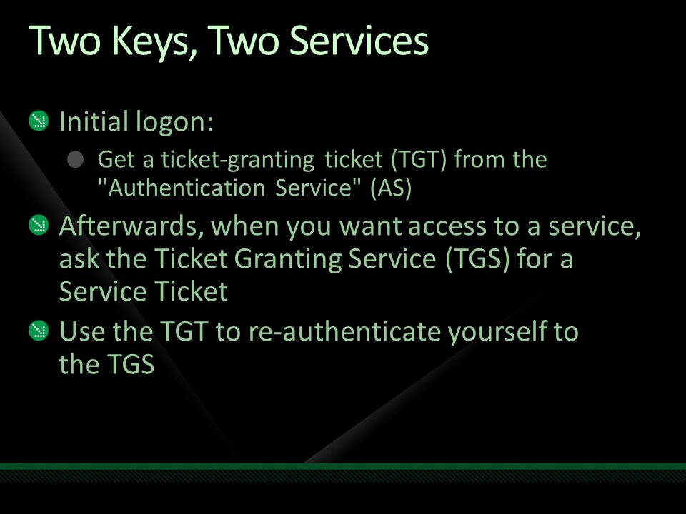 Two Keys, Two Services Initial logon: Get a ticket-granting ticket (TGT) from the